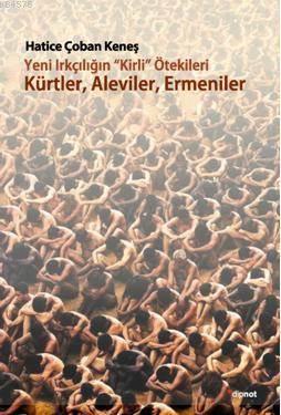 """Yeni Irkçılığın ?Kirli"""" Ötekileri; Kürtler, Aleviler, Ermeniler"""