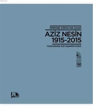 Ömrüne Sığmayan Adam Aziz Nesin 1915-2015