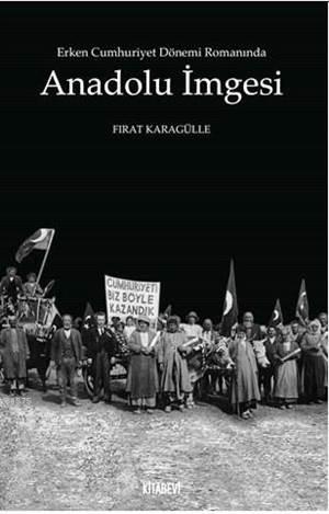 Erken Cumhuriyet Dönemi Romanında Anadolu İmgesi