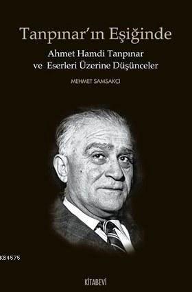 Tanpınar'ın Eşiğinde; Ahmet Hamdi Tanpınar Ve Eserleri Üzerine Düşünceler