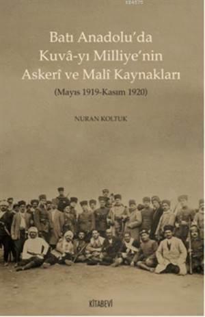 Batı Anadolu'da Kuvâ-Yı Milliye'nin Askeri Ve  Malî Kaynakları; (Mayıs 1919 - Kasım 1920)