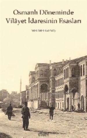 Osmanlı Döneminde  Vilâyet İdaresinin Esasları