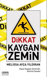 Dikkat Kaygan Zemin; Hayat Kaygan Zemindir. Kontrol Sende!