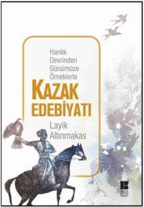 Hanlık Devrinden Günümüze Örneklerle Kazak Edebiyatı