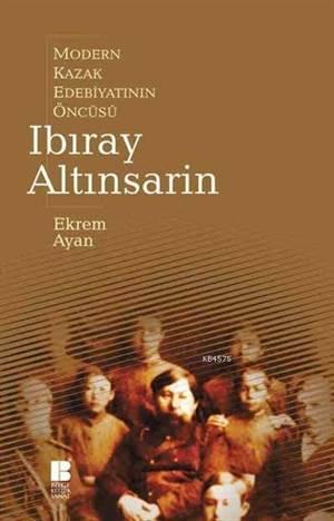 Modern Kazak Edebiyatının Öncüsü - Ibıray Altınsarin
