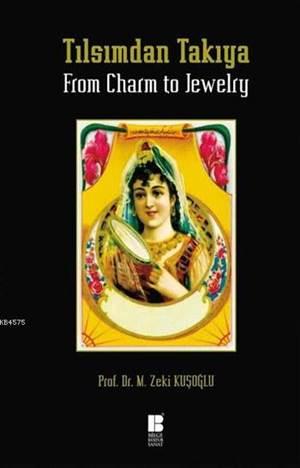 Tılsımdan Takıya / From Charm to Jewelry (Ciltli)