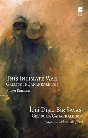 İçli Dışlı Bir Savaş: Gelibolu/Çanakkale 1915