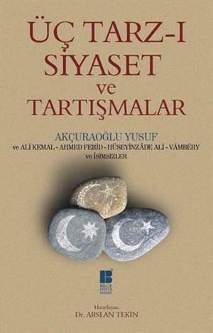 Üç Tarz-ı Siyaset ve Tartışmalar; Latinize Edilmiş Metin - Sadeleştirilmiş Metin - Tıpkıbasım