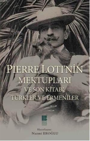 Pierre Loti'nin Mektupları ve Son Kitabı; Türkler ve Ermeniler