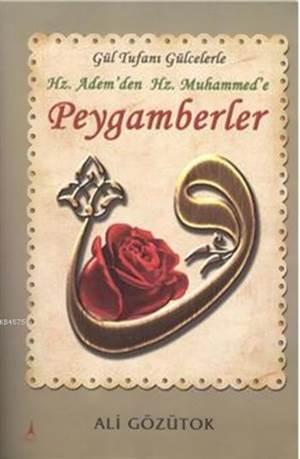 Hz. Adem'den Hz. Muhammed'e Peygamberler; Gül Tufani Gülcelerle