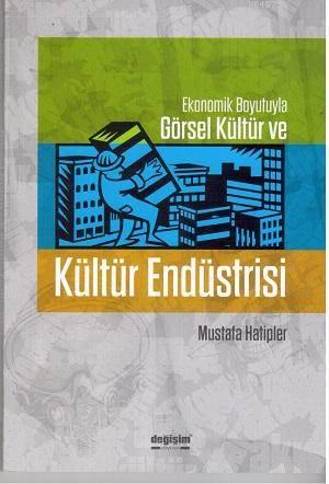 Ekonomik Boyutuyla Görsel Kültür Ve Kültür Endüstrisi