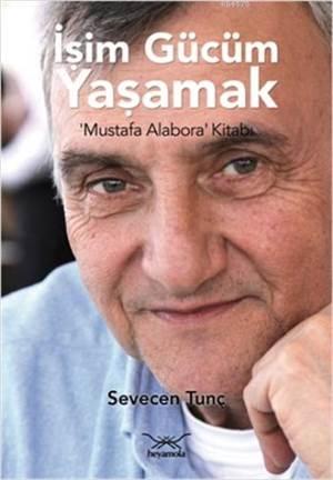 İşim Gücüm Yaşamak; Mustafa Alabora Kitabı
