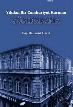 Sümerbank; Yıkılan Bir Cumhuriyet Kurumu
