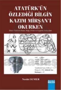Atatürk'ün Özlediği Bilgin Kazim Mirşan'i Okurken