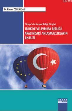 Türkiye'nin Avrupa Birligi Girisimi Türkiye ve Avrupa Birligi Arasindaki Anlasmazliklarin Analizi