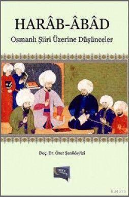 Harâb-Âbâd; Osmanli Siiri Üzerine Düsünceler