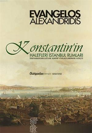 Konstantin'in Halefleri İstanbul Rumları; İmparatorluğun Kayıp Evlatlarının Göçü