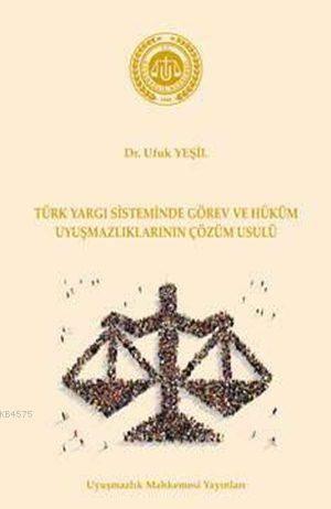 Türk Yargı Sisteminde Görev Ve Hüküm Uyuşmazlıklarının Çözüm Usulü (Ciltli); Uyuşmazlık Mahkemesi Yayınlarından