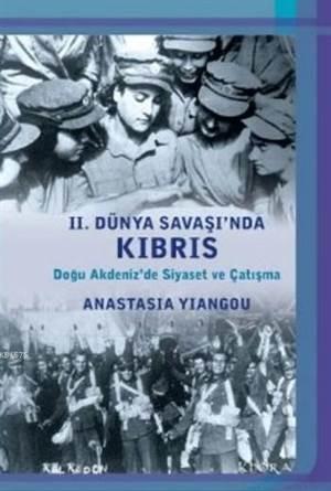 II. Dünya Savaşında Kıbrıs-Doğu Akdenizde Siyaset Ve Çatışma