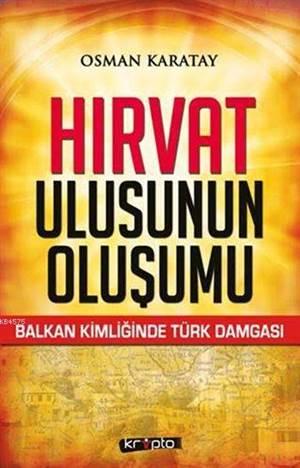 Hırvat Ulusunun Oluşumu; Balkan Kimliğinde Türk Damgası