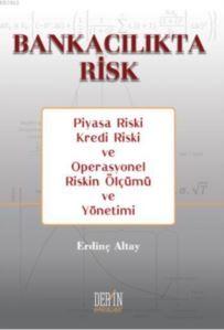 Bankacilikta Risk; Piyasa Riski, Kredi Riski ve Operasyonel Riskin Ölçümü ve Yönetimi