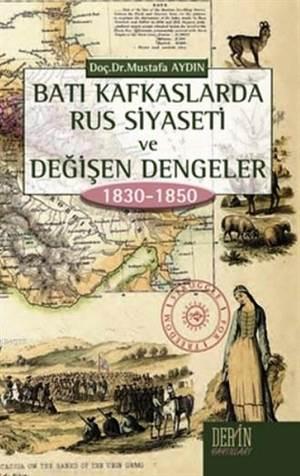 Batı Kafkaslarda Rus Siyaseti ve Değişen Dengeler 1830-1850