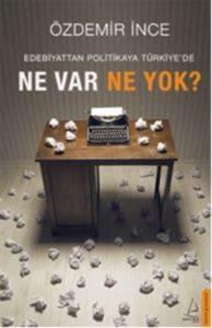 Edebiyattan Politikaya Türkiye'de Ne Var Ne Yok