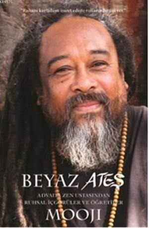 Beyaz Ateş; Advaita Zen Ustasından Ruhsal İçgörüler Ve Öğretiler