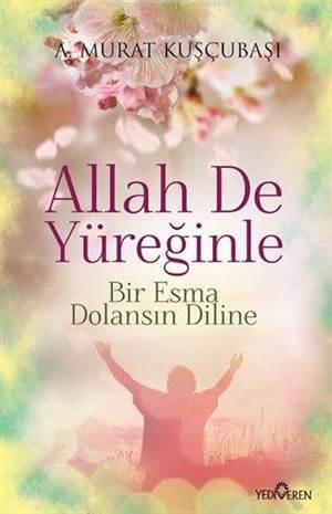 Allah De Yüreğinle; Bir Esma Dolansın Diline