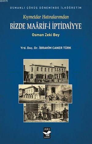 Kıymettar Hatıralarımdan / Osman Zeki Bey  Bizde Maârif-İ İptidaîyye