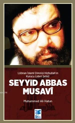 Lübnan İslami Direnişi Hizbullah'ın Kurucu Lideri Şehid : Seyyid Abbas Musavi