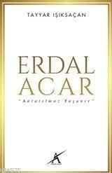 Erdal Acar; Anlatılmaz Yaşanır