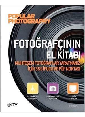 Fotoğrafçının El Kitabı - Muhteşem fotoğraflar yaratmanız için 355 ipucu ve püf noktası
