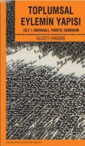 Toplumsal Eylemin Yapısı 1; Cilt 1: Marshall, Pareto, Durkheim