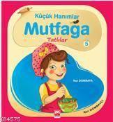 Küçük Hanımlar Mutfağa-5: Tatlılar