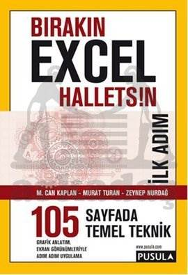 Bırakın Excel Halletsin:İlk Adım: 105 Temel Teknik