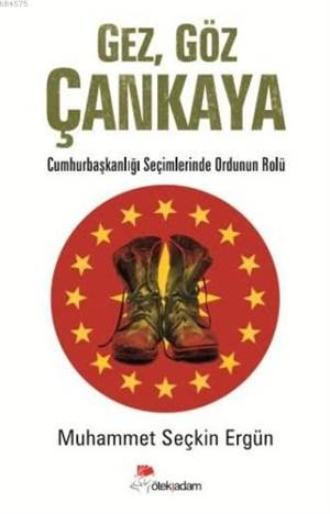 Gez Göz Çankaya; Cumhurbaşkanlığı Seçimlerinde Ordunun Rolü