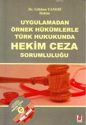 Uygulamadan Örnek Hükümlerle Türk Hukukunda Hekim Ceza Sorumluluğu; Cd Ekli