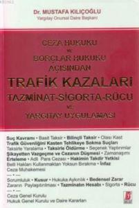 Ceza Hukuku Ve Borçlar Hukuku Açısından Trafik Kazaları; Tazminat- Sigorta- Rücu Ve Yargıtay Uygulaması