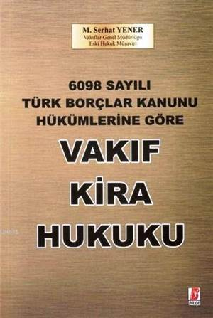 Vakıf Kira Hukuku; 6098 Sayılı Türk Borçlar Kanunu Hükümlerine Göre