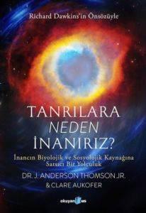 Tanrılara Neden İnanırız? İnancın Biyolojik ve Sosyolojik Kaynağına Sarsıcı Bir Yolculuk