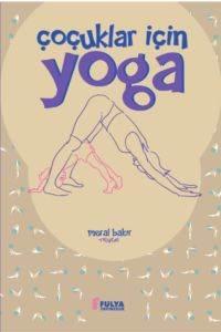 Çocuklar İçin Yoga (Resimli Anlatımlarla Yoga Eğitimi)