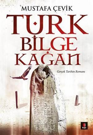 Türk Bilge Kağan; Gerçek Tarihin Romanı