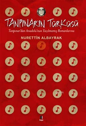 Tanpınar'ın Türküsü; Tanpınar'dan Anadolu'nun Yazılmamış Romanlarına