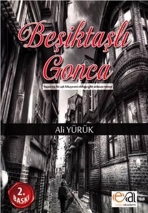 Beşiktaşlı Gonca; Yaşanmış Bir Aşk Hikayesini Olduğu Gibi Anlatan Roman