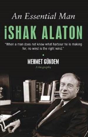 An Essential Man İshak Alaton; An Extraordinary Life Story of A Turkish Jew
