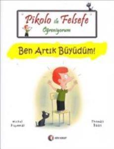Pikolo İle Felsefe Öğreniyorum-Ben Artık Büyüdüm!