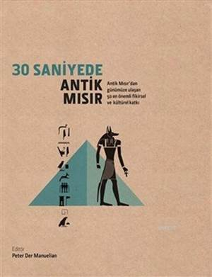 30 Saniyede Antik Mısır (Ciltli); Antik Mısır'dan Günümüze Ulaşan 50 En Önemli Fikirsel ve Kültürel Katkı