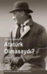 Soru ve Cevaplarla Atatürk Olmasaydı