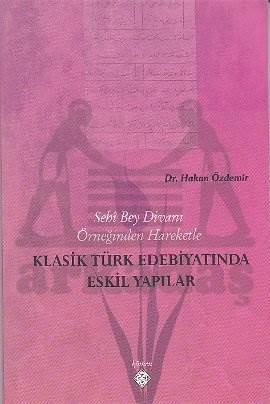 Sehi Bey Divanı Örneğinden Hareketle Klasik Türk Edebiyatında Eskil Yapılar